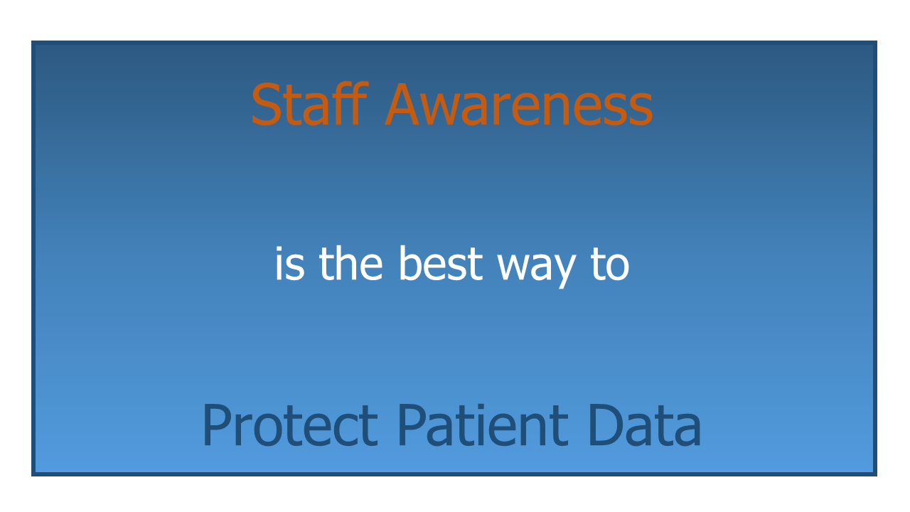 Staff Awareness is the best way to Protect Patient Data.